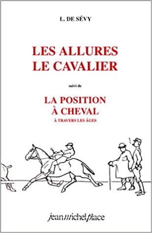Lire Les Allures. Le Cavalier, suivi de La Position à cheval à travers les âges pdf