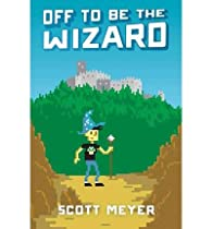Off to Be the Wizard par Scott Meyer