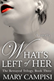 What's Left of Her: a novella: The Betrayed Trilogy, Book 3