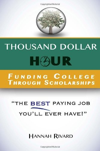 By Hannah Rivard Thousand Dollar Hour: Funding College Through Scholarships (1st First Edition) [Paperback]