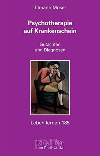 Psychotherapie auf Krankenschein. Gutachten und Diagnosen (Leben Lernen 185)