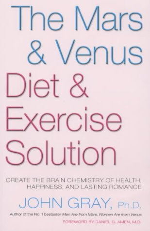 The Mars and Venus Diet and Exercise Solution : Create the Brain Chemistry of Health, Happiness, and Lasting Romance