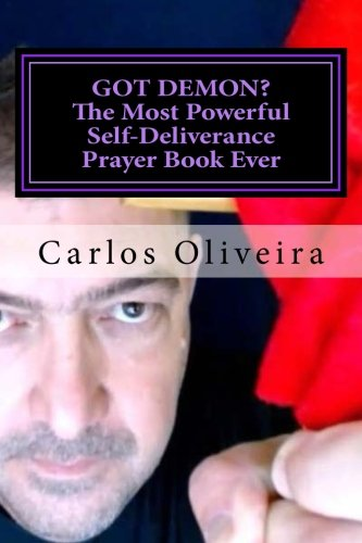 GOT DEMON? The Most Powerful Self-Deliverance Prayer Book Ever: Every Individual Must Pray It! Every Household Must Have It! Believers and Non-Believers Alike Must Read It!