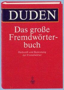 Duden. Das große Fremdwörterbuch. Herkunft und Bedeutung der Fremdwörter