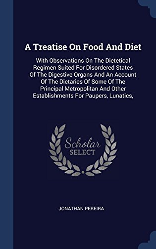 A Treatise On Food And Diet: With Observations On The Dietetical Regimen Suited For Disordered States Of The Digestive Organs And An Account Of The ... Other Establishments For Paupers, Lunatics,