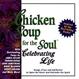 Chicken Soup For The Soul: Celebrating Life - Songs Of Joy And Jubilation To Open The Heart And Rekindle The Spirit