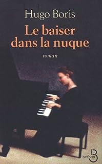 Le baiser dans la nuque : roman, Boris, Hugo