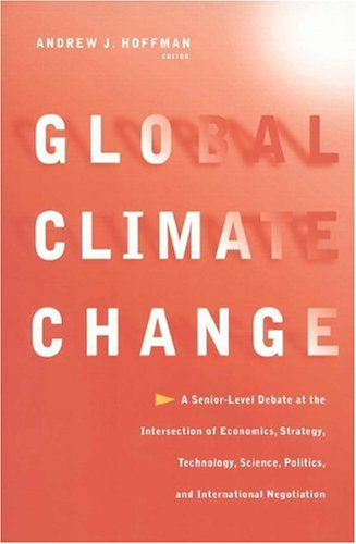 Global Climate Change: A Senior-Level Debate at the Intersection of Economics, Strategy, Technology, Science, Politics, and International Negotiation
