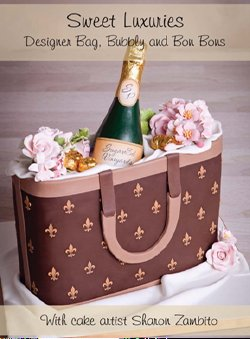 Sweet Luxuries: Designer Bag, Bubbly and Bon Bons (with Cake Artist Sharon Zambito) ()