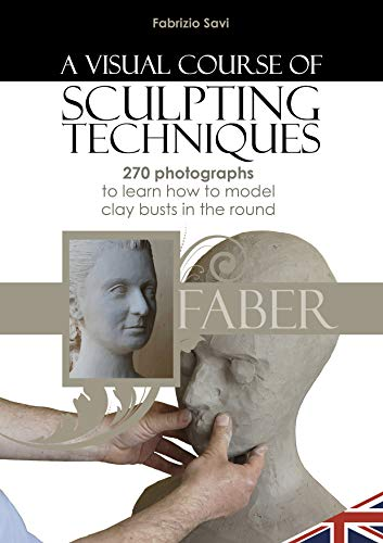 A visual Course of Sculpting techniques: 270 photographs to learn how to model clay busts in the round por Fabrizio Savi