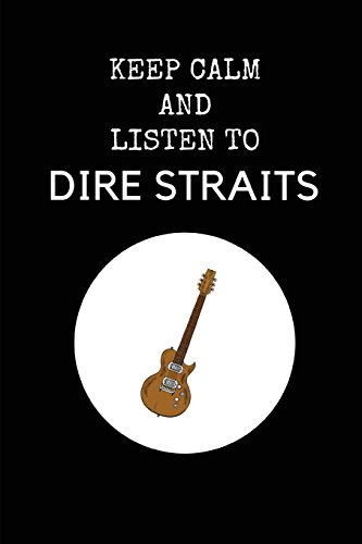 Keep Calm And Listen To Dire Straits: Dire Straits Composition Note Book Journal (Dire Straits Brothers In Arms Guitar Tab)