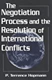 The Negotiation Process and the Resolution of International Conflicts (STUDIES IN INTERNATIONAL RELATIONS)