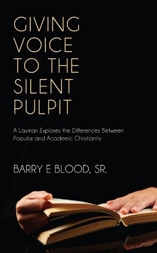 Giving Voice to the Silent Pulpit: A layman explores the differences between Popular and Academic Christianity