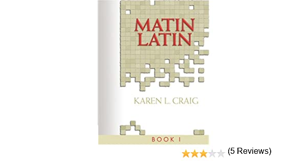 Matin Latin I: Student: Karen L. Craig, Laura L. Blakey ...
