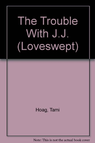 The Trouble With J.J. (Loveswept, No 253)