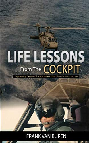 Life Lessons From The Cockpit: Captivating Stories Of a BlackHawk Pilot | Tips For Your Success
