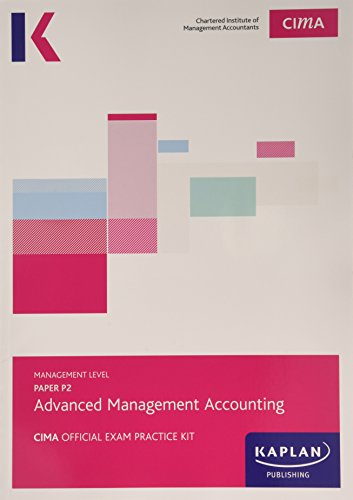 CIMA P2 Advanced Management Accounting - Exam Practice Kit: Management level paper P2