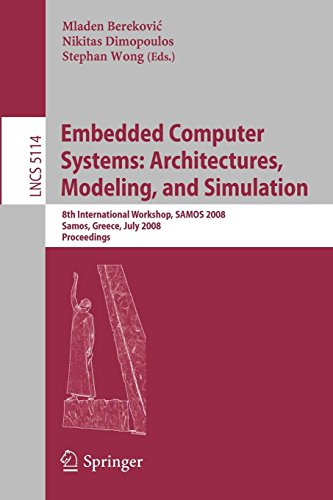 Embedded Computer Systems: Architectures, Modeling, and Simulation: 8th International Workshop, SAMOS 2008, Samos, Greece, July 21-24, 2008, Proceedings (Lecture Notes in Computer Science)