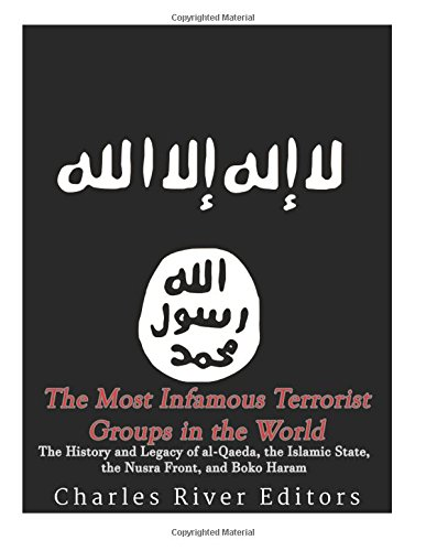 Read Online The Most Infamous Terrorist Groups in the World: The History and Legacy of al-Qaeda, the Islamic State, the Nusra Front, and Boko Haram PDF