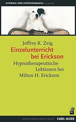 Jeffrey K. Zeig - Einzelunterricht bei Erickson: Hypnotherapeutische Lektionen bei Milton H. Erickson