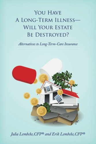 You Have a Long-Term IllnessWill Your Estate Be Destroyed?: Alternatives to Long-Term-Care Insurance