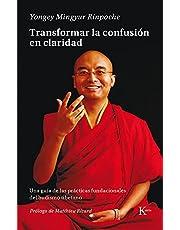 Transformar la confusión en claridad: Una guía de las prácticas fundacionales del budismo tibetano