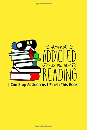 I'm Not Addicted To Reading, I Can Stop As Soon As I Finish Reading This Book: Funny Reading Addict Theme Writing Journal Lined, Diary, Notebook for Men, Women. Girls & Boys. ebook