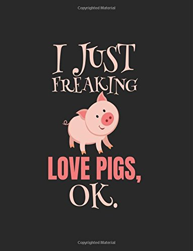 I Just Freaking Love Pigs OK: Composition Notebook Journal Paperback – August 3, 2017 Dartan Creations 1974191877 Blank Books/Journals Non-Classifiable