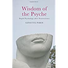 Wisdom of the Psyche: Depth Psychology after Neuroscience by Ginette Paris (2007-07-27)