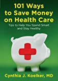 101 Ways to Save Money on Health Care, Cynthia J. Koelker, 0452296943