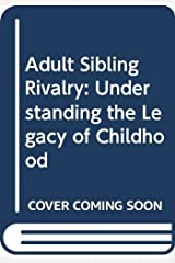 Adult Sibling Rivalry: Understanding the Legacy of Childhood Mass Market Paperback