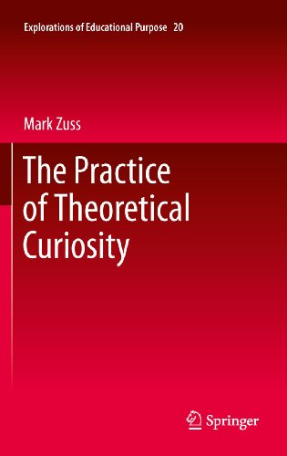 The Practice of Theoretical Curiosity: 20 (Explorations of Educational Purpose) Pdf