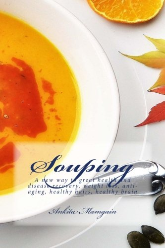 Souping: A new way to great health and disease recovery, weight loss, anti-aging, healthy hairs, healthy brain (Healthy Living) (Volume 1)