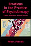 Emotions in the Practice of Psychotherapy : Clinical Implications of Affect Theories, Plutchik, Robert, 1557986940
