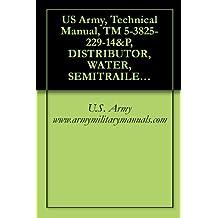 US Army, Technical Manual, TM 5-3825-229-14&P, DISTRIBUTOR, WATER, SEMITRAILER MOUNTED, 6,000 GAL. CAPACIT, (NSN 3825-01-297-3357), E.D. ETNYRE MODEL 60 PRS, military manuals