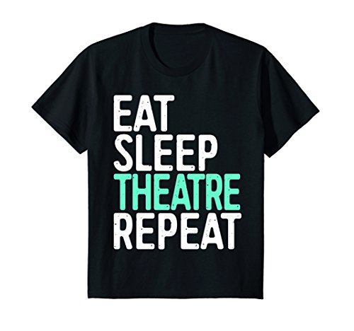 Kids Eat Sleep Theatre Repeat T-Shirt Funny Actor Actress Gift 12 Black - Actress Gift