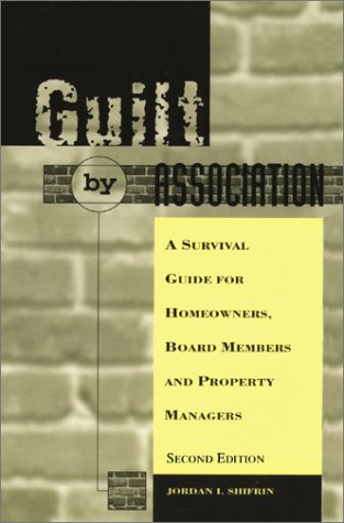 Guilt by Association: A Survival Guide for Homeowners, Board Members and Property Managers