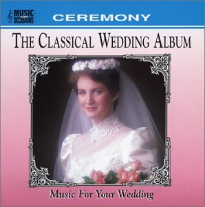 The Classical Wedding Album by Music All Occasions