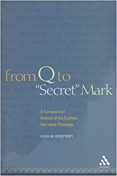 Book From Q to Secret Mark: A Composition History of the Earliest Narrative Theology