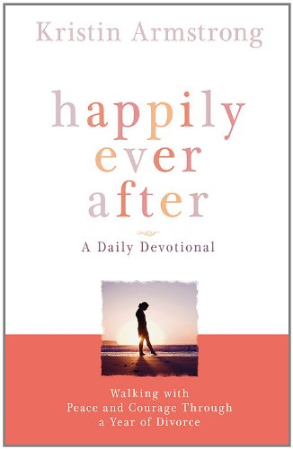 Happily Ever After: Walking with Peace and Courage Through a Year of Divorce by FaithWords/Hachette Book Group
