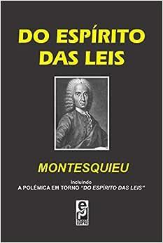 """Do Espírito das Leis: Incluindo: a polêmica em torno """"Do"""