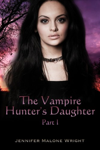 Amazon the vampire hunters daughter part i the beginning the vampire hunters daughter part i the beginning by wright jennifer malone fandeluxe Ebook collections