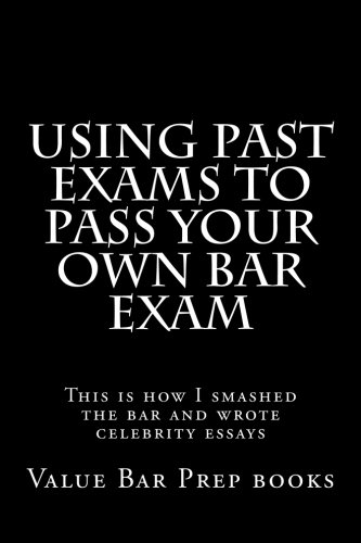 Using Past Exams To Pass Your Own Bar Exam: This is how I smashed the bar and wrote celebrity essays