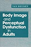 Body Image and Perceptual Dysfunction in Adults, Van Deusen, Julia, 072163172X