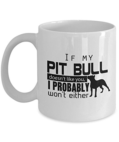 [If My Pit Bull Doesn't Like You, I Probably Won't Either - Dog Mug I Work Hard So My Can Have Better Life Funny 11oz Inspirational] (Funny Weiner Dog Costumes)