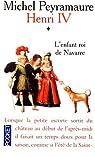 Henri IV. Tome 1 : L'enfant roi de Navarre par Peyramaure