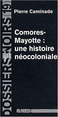 Comores-Mayotte : une histoire néocoloniale par Pierre Caminade