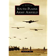 South Plains Army Airfield (Images of Aviation) by Donald R. Abbe (2014-04-28)
