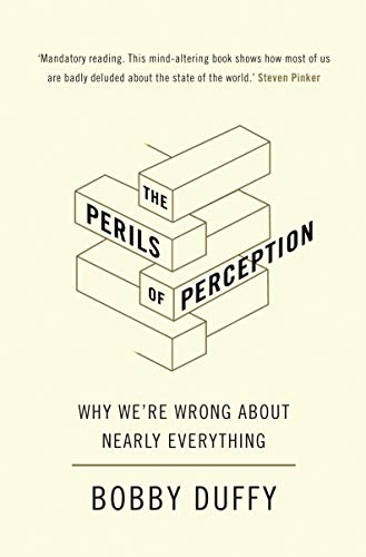 Review Perils Of Reading History >> The Perils Of Perception Why We Re Wrong About Nearly Everything