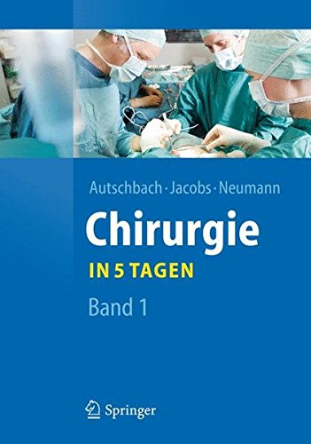 Chirurgie... in 5 Tagen: Band 1 (Springer-Lehrbuch)